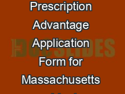 Prescription Advantag e Application Instruction Booklet Prescription Advantage Application Form for Massachusetts residents  years of age and older or under age  and disabled A