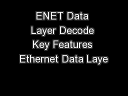 ENET Data Layer Decode Key Features Ethernet Data Laye