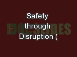 Safety through Disruption (