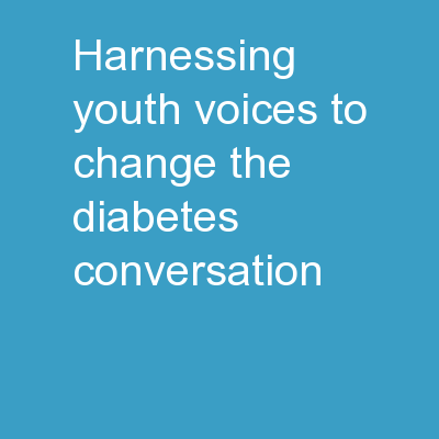 """Harnessing Youth Voices to Change the Diabetes Conversation"""