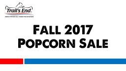 Fall 2017 Popcorn Sale Trail�s End