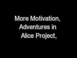 More Motivation, Adventures in Alice Project,