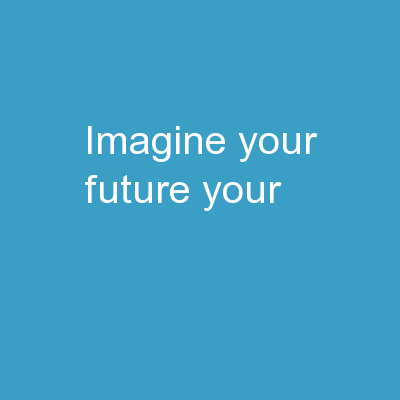 Imagine   Your   Future Your