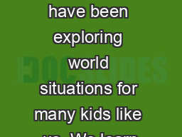 Lately in class 5-301 we have been exploring world situations for many kids like us. We learn