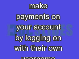 An authorized user can make payments on your account by logging on with their own username and pass