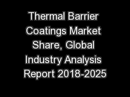 Thermal Barrier Coatings Market Share, Global Industry Analysis Report 2018-2025 PowerPoint PPT Presentation