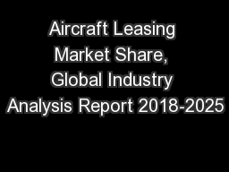 Aircraft Leasing Market Share, Global Industry Analysis Report 2018-2025