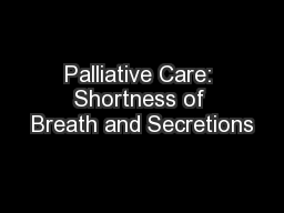 Palliative Care: Shortness of Breath and Secretions