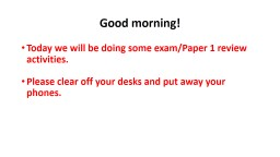 Good morning! Today we will be doing some exam/Paper 1 review activities.