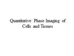 Quantitative Phase Imaging of Cells and Tissues
