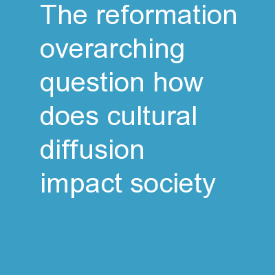 The Reformation Overarching Question � How does Cultural Diffusion Impact Society?