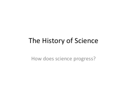 The History of Science How does science progress?