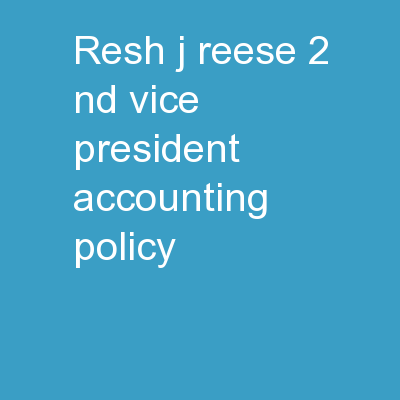 Resh J. Reese 2 nd  Vice President Accounting Policy