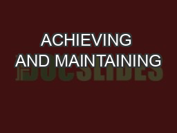 ACHIEVING AND MAINTAINING