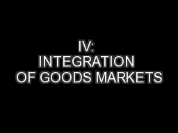 IV: INTEGRATION OF GOODS MARKETS