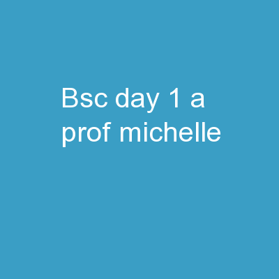 BSc Day 1! A /Prof Michelle