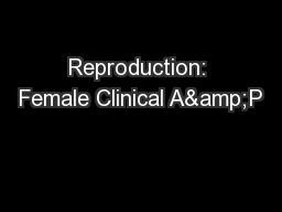 Reproduction: Female Clinical A&P