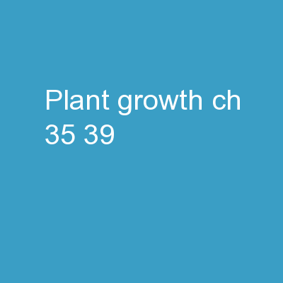 Plant Growth (Ch. 35, 39) PowerPoint PPT Presentation