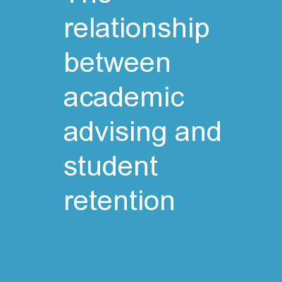 The Relationship Between Academic Advising and Student Retention