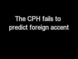 The CPH fails to predict foreign accent