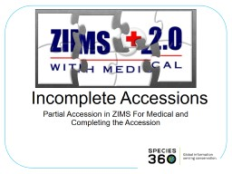 Incomplete Accessions Partial Accession in ZIMS For Medical and Completing the Accession