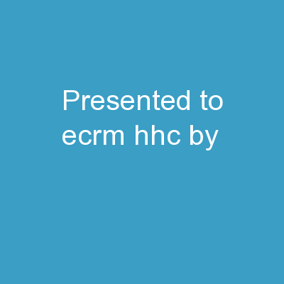 Presented to  ECRM  HHC  by