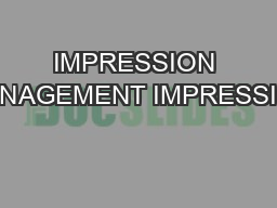 IMPRESSION MANAGEMENT IMPRESSION