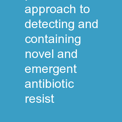 Promoting a Public Health Approach to Detecting and Containing Novel and Emergent Antibiotic Resist