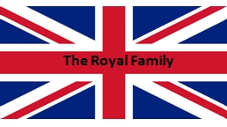 The Royal  Famil y The Royal Family