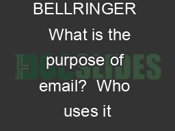 BELLRINGER   What is the purpose of email?  Who uses it