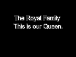 The Royal Family This is our Queen.