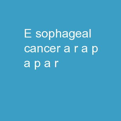 E SOPHAGEAL   CANCER </a:r></a:p><a:p><a:r>