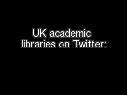UK academic libraries on Twitter: PowerPoint PPT Presentation