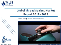 Thread Sealant Market Size, Industry Analysis Report 2018-2025 Globally PowerPoint PPT Presentation