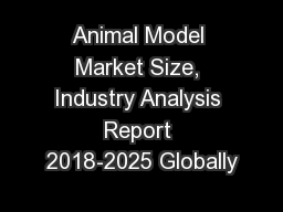 Animal Model Market Size, Industry Analysis Report 2018-2025 Globally PowerPoint PPT Presentation