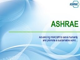ASHRAE Advancing HVAC&R to serve humanity and promote a sustainable world�