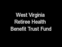West Virginia Retiree Health Benefit Trust Fund