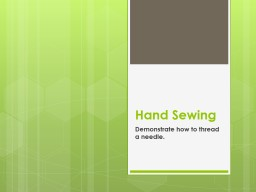 Hand Sewing Demonstrate how to thread a needle. PowerPoint PPT Presentation