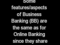 Some features/aspects of Business Banking (BB) are the same as for Online Banking since they share