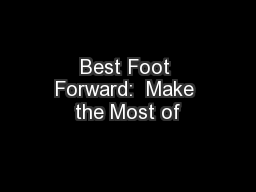 Best Foot Forward:  Make the Most of