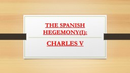 THE SPANISH HEGEMONY(I):