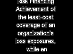 Risk Financing Achievement of the least-cost coverage of an organization's loss exposures, while en