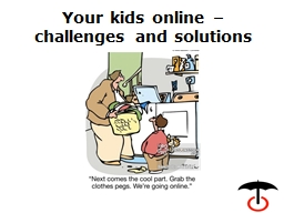 Your kids online – challenges and solutions