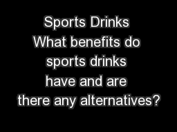 Sports Drinks What benefits do sports drinks have and are there any alternatives?