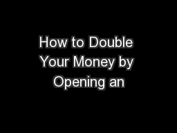 How to Double Your Money by Opening an
