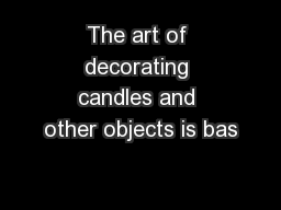 The art of decorating candles and other objects is bas PowerPoint PPT Presentation
