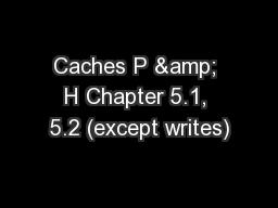 Caches P & H Chapter 5.1, 5.2 (except writes)