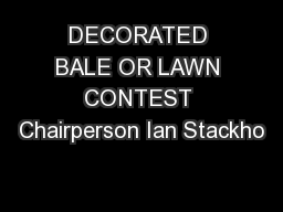 DECORATED BALE OR LAWN CONTEST Chairperson Ian Stackho