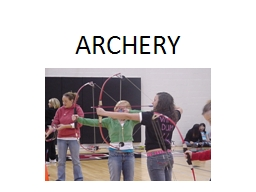ARCHERY SAFETY Safety is the number one concern