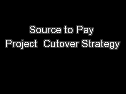 Source to Pay Project  Cutover Strategy